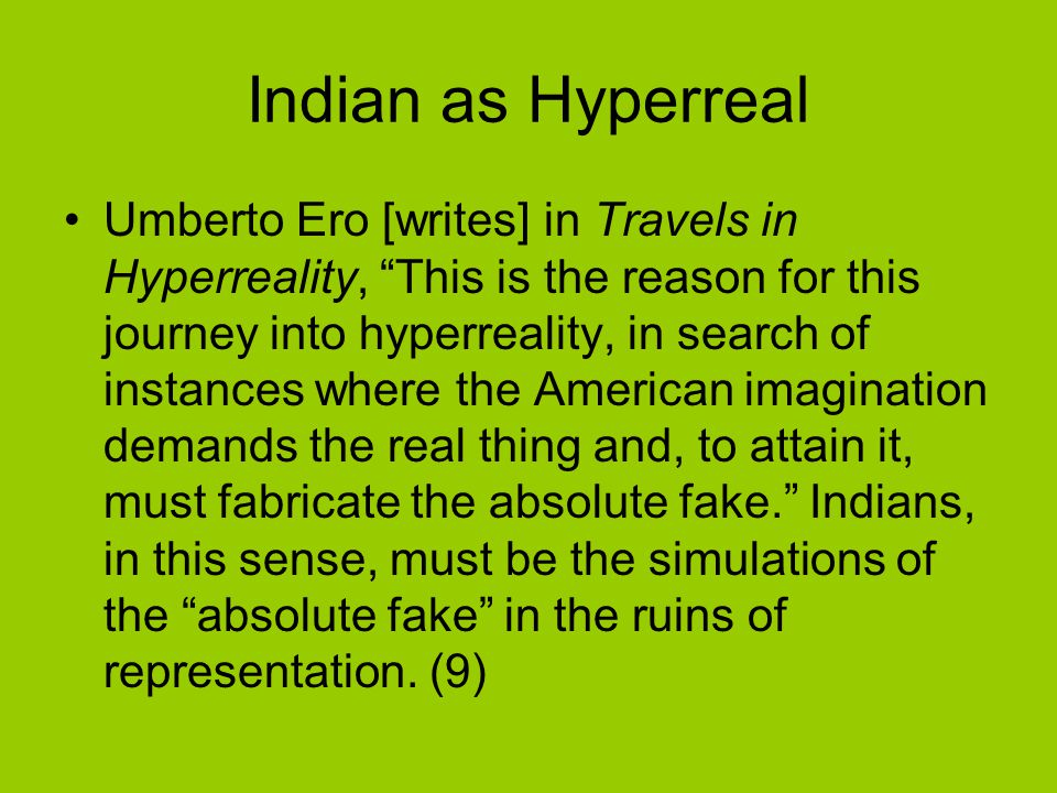 """Indian as Hyperreal Umberto Ero [writes] in Travels in Hyperreality, """"This is the reason for this journey into hyperreality, in search of instances wh"""