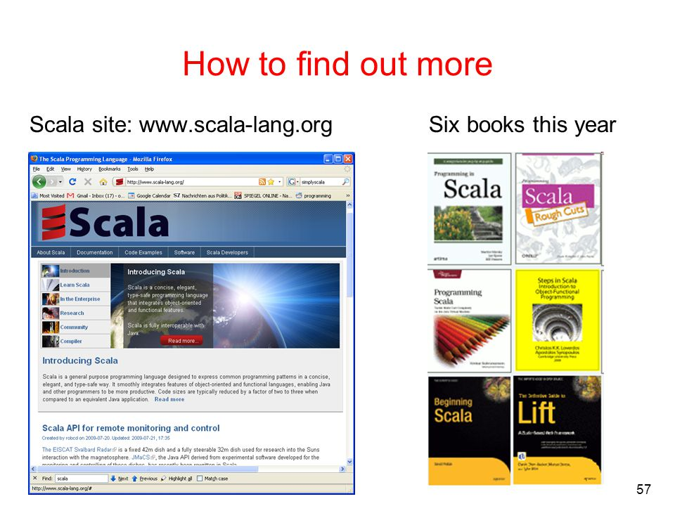 57 How to find out more Scala site: www.scala-lang.org Six books this year