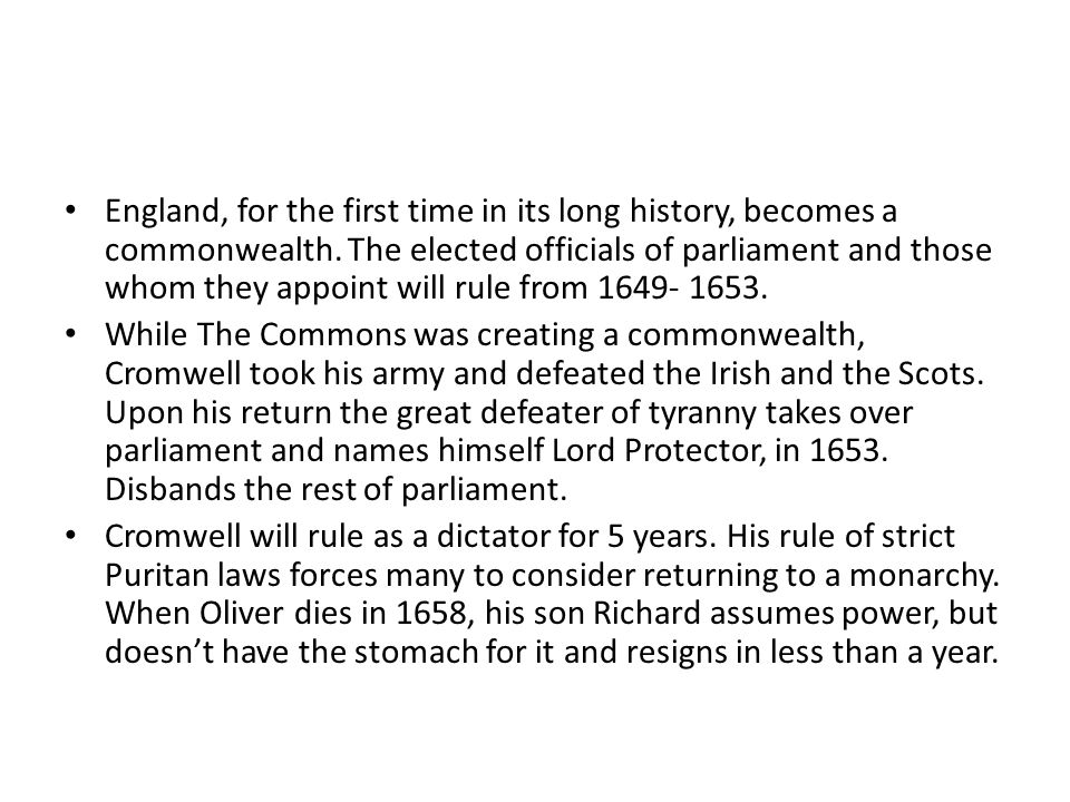 England, for the first time in its long history, becomes a commonwealth. The elected officials of parliament and those whom they appoint will rule fro