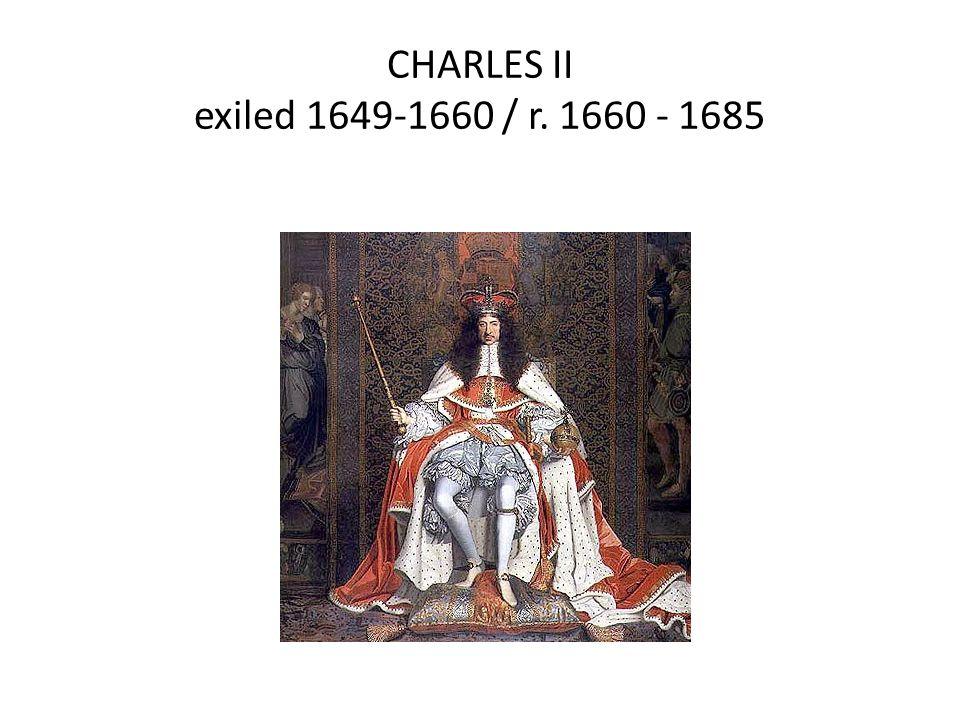 CHARLES II exiled 1649-1660 / r. 1660 - 1685