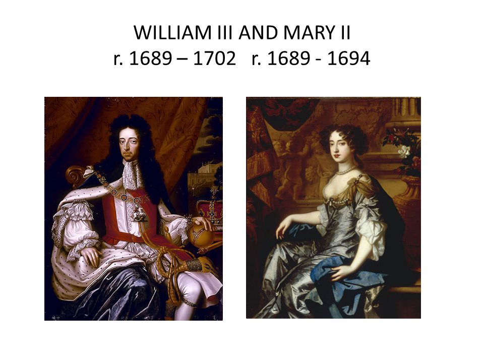 WILLIAM III AND MARY II r. 1689 – 1702 r. 1689 - 1694