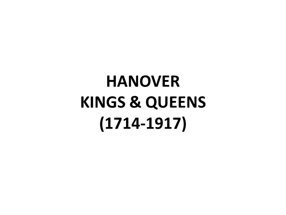 HANOVER KINGS & QUEENS (1714-1917)