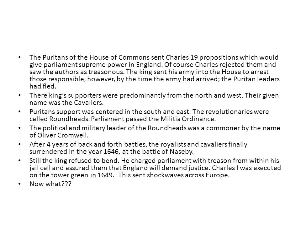 The Puritans of the House of Commons sent Charles 19 propositions which would give parliament supreme power in England. Of course Charles rejected the