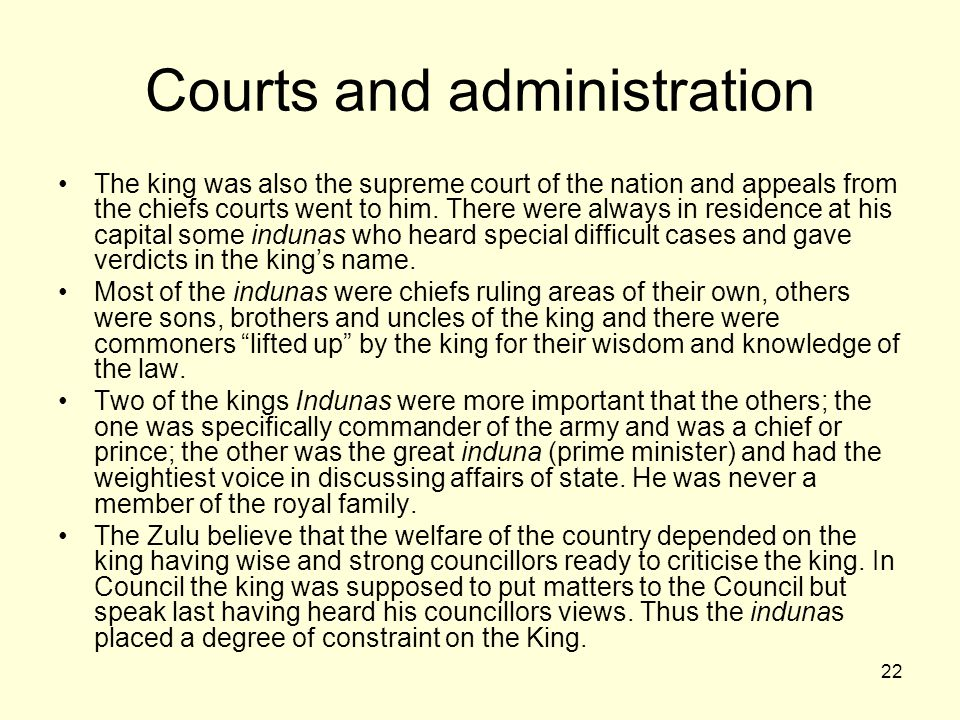 22 Courts and administration The king was also the supreme court of the nation and appeals from the chiefs courts went to him.