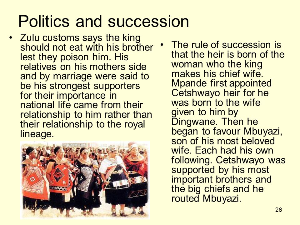 26 Politics and succession Zulu customs says the king should not eat with his brother lest they poison him.