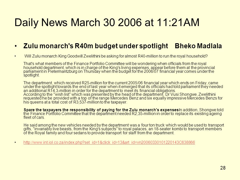 28 Daily News March 30 2006 at 11:21AM Zulu monarch's R40m budget under spotlight Bheko Madlala Will Zulu monarch King Goodwill Zwelithini be asking f