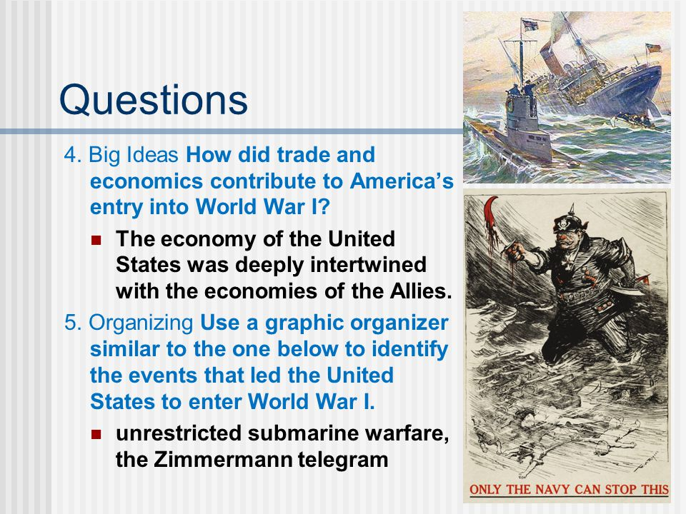 Questions 4. Big Ideas How did trade and economics contribute to America's entry into World War I? The economy of the United States was deeply intertw