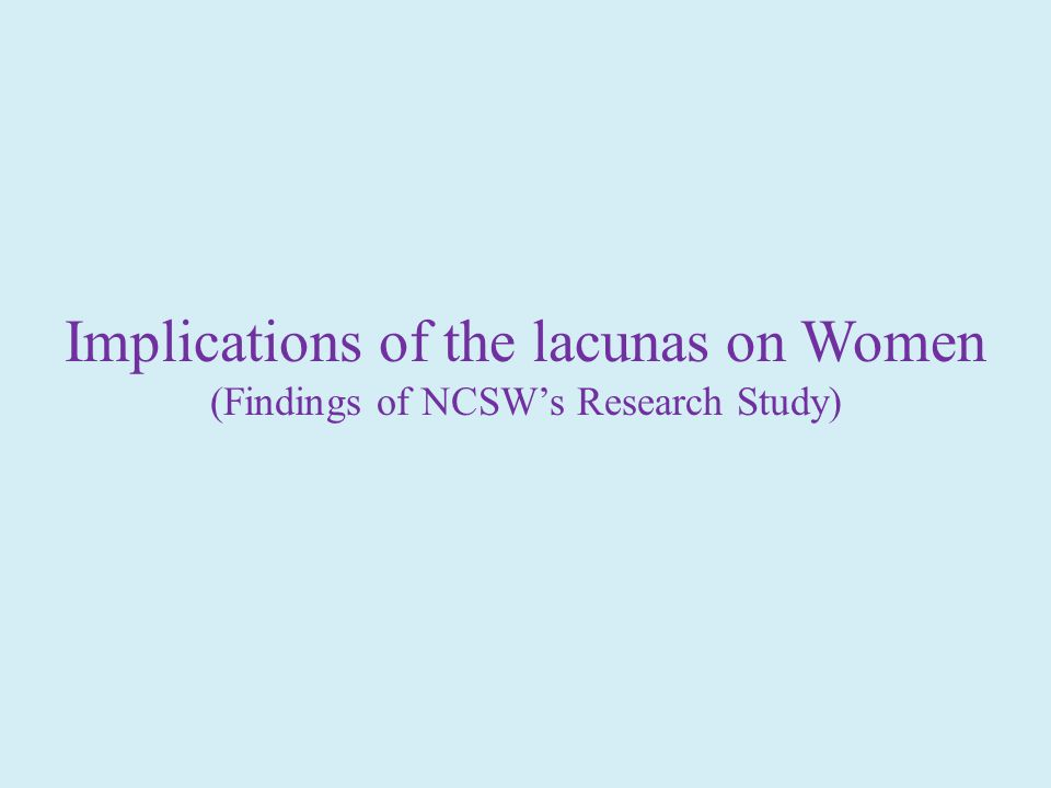 Implications of the lacunas on Women (Findings of NCSW's Research Study)