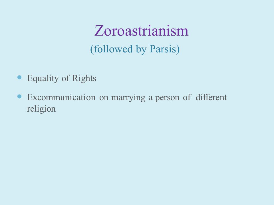 Zoroastrianism (followed by Parsis) Equality of Rights Excommunication on marrying a person of different religion