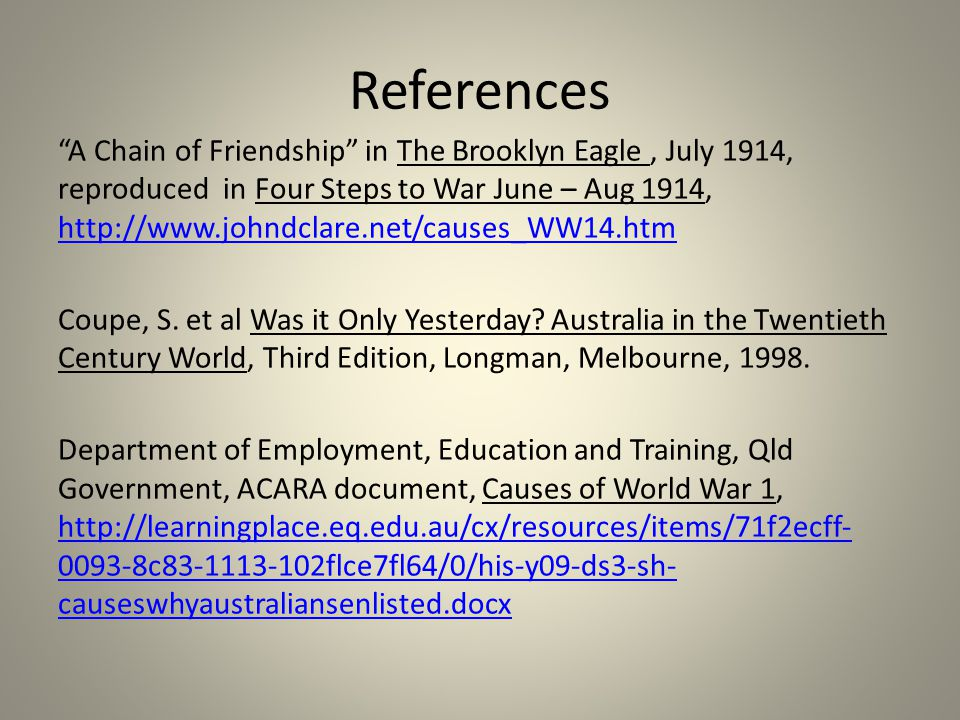 References A Chain of Friendship in The Brooklyn Eagle, July 1914, reproduced in Four Steps to War June – Aug 1914, http://www.johndclare.net/causes_WW14.htm http://www.johndclare.net/causes_WW14.htm Coupe, S.