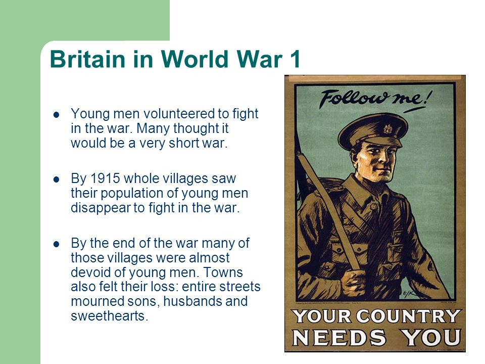 Britain in World War 1 Young men volunteered to fight in the war.