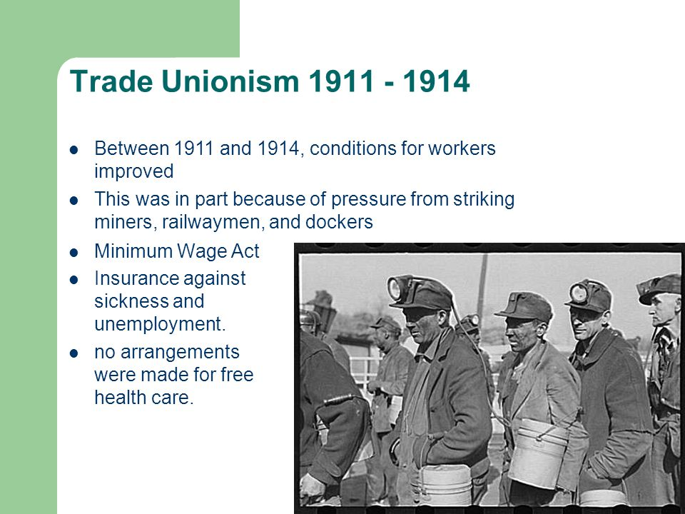 Trade Unionism 1911 - 1914 Minimum Wage Act Insurance against sickness and unemployment.