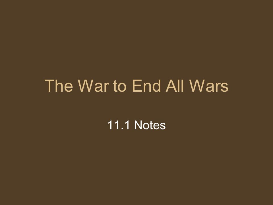 The War to End All Wars 11.1 Notes