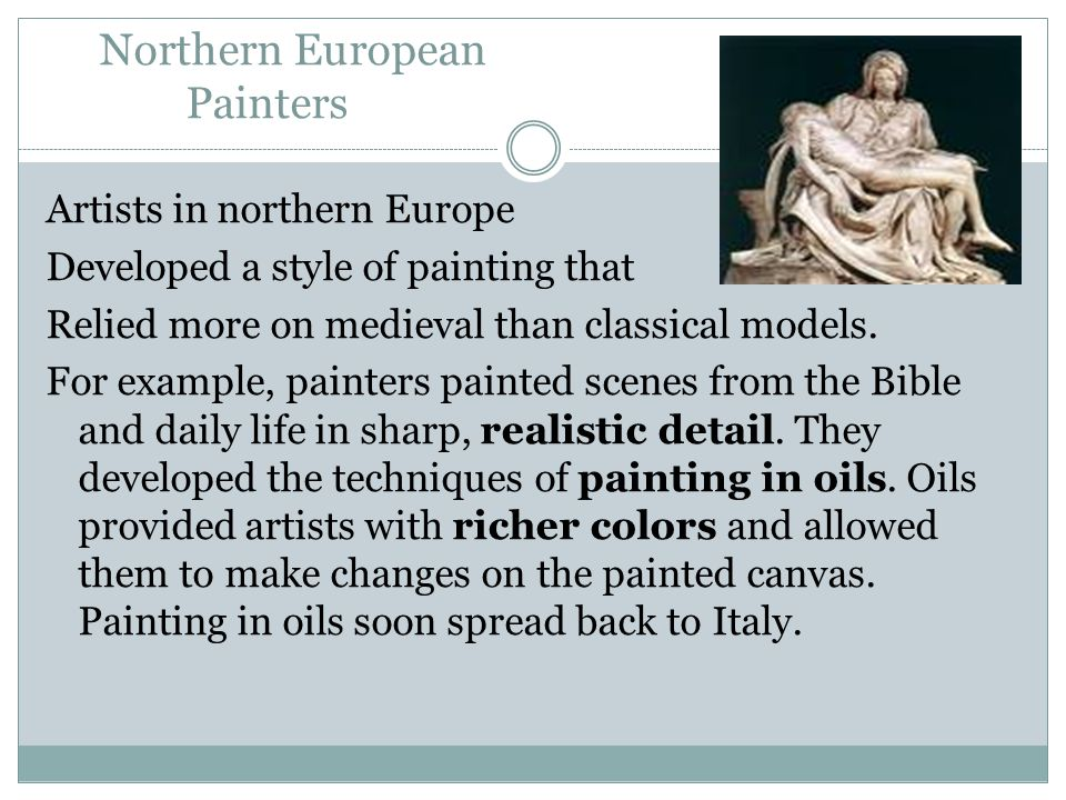 Northern European Painters Artists in northern Europe Developed a style of painting that Relied more on medieval than classical models.