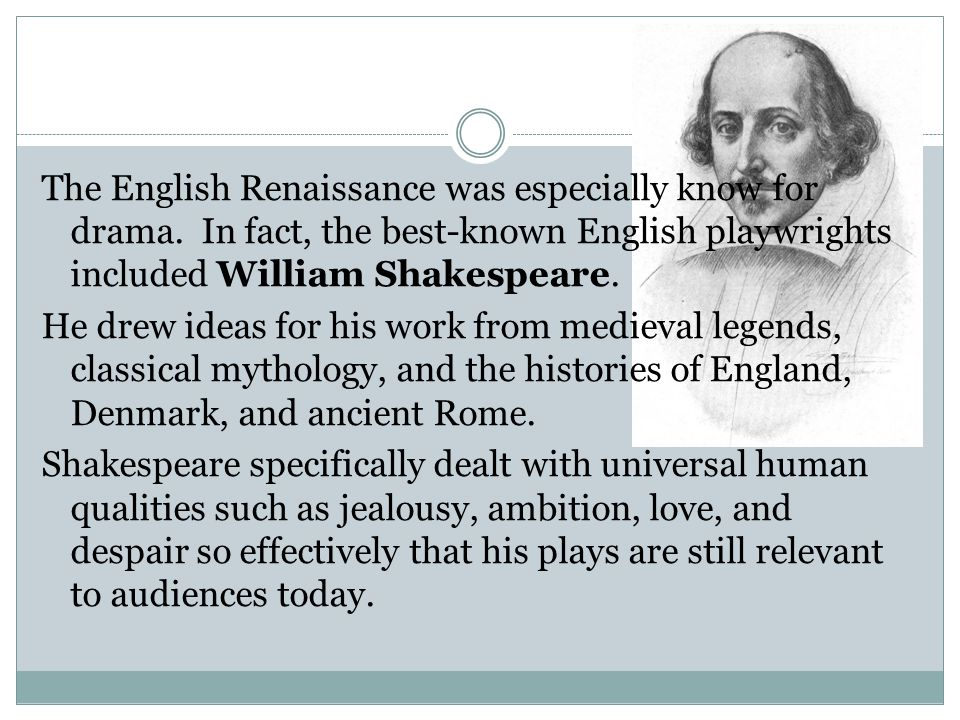 The English Renaissance was especially know for drama.