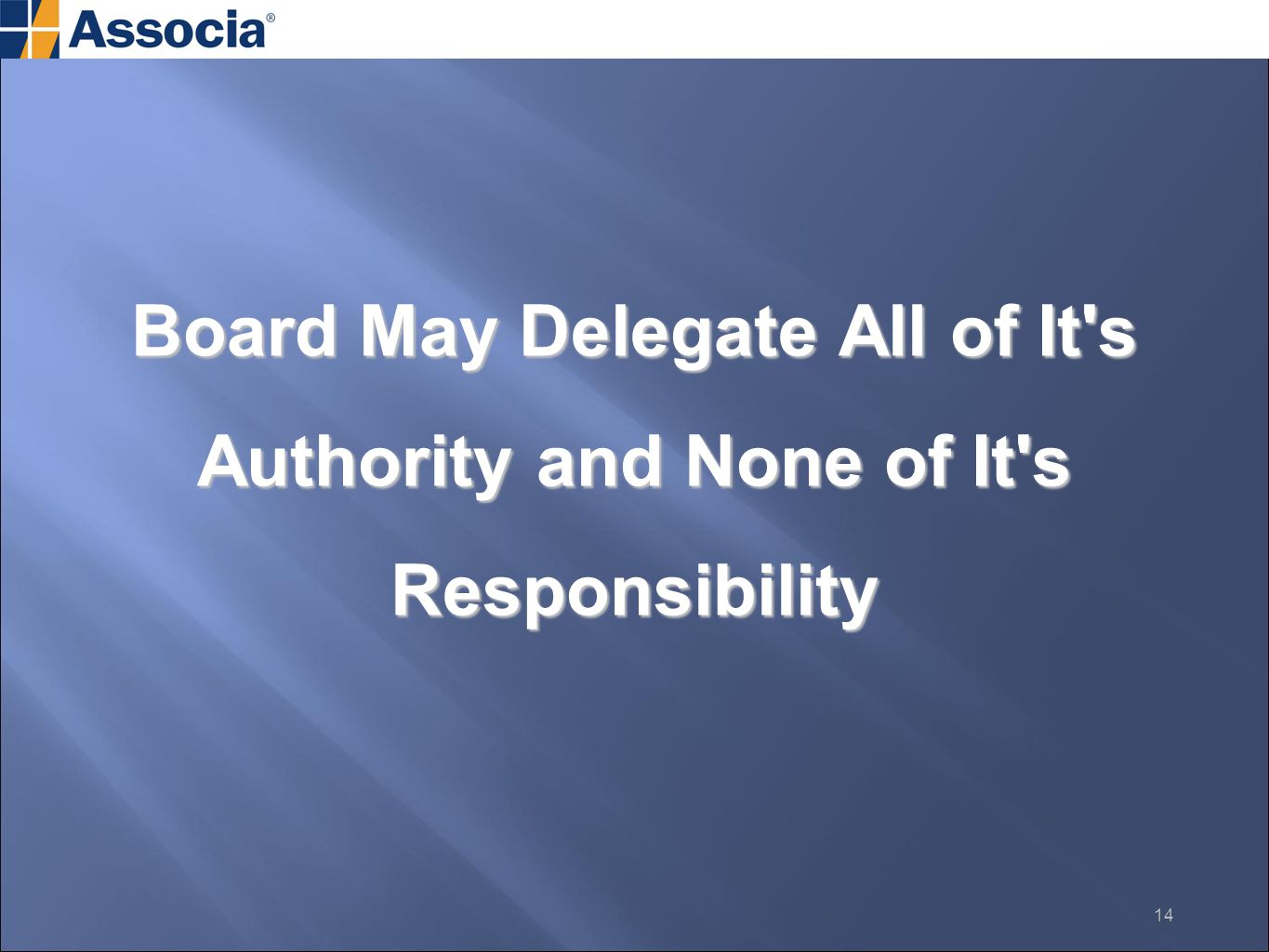 Board May Delegate All of It s Authority and None of It s Responsibility 14