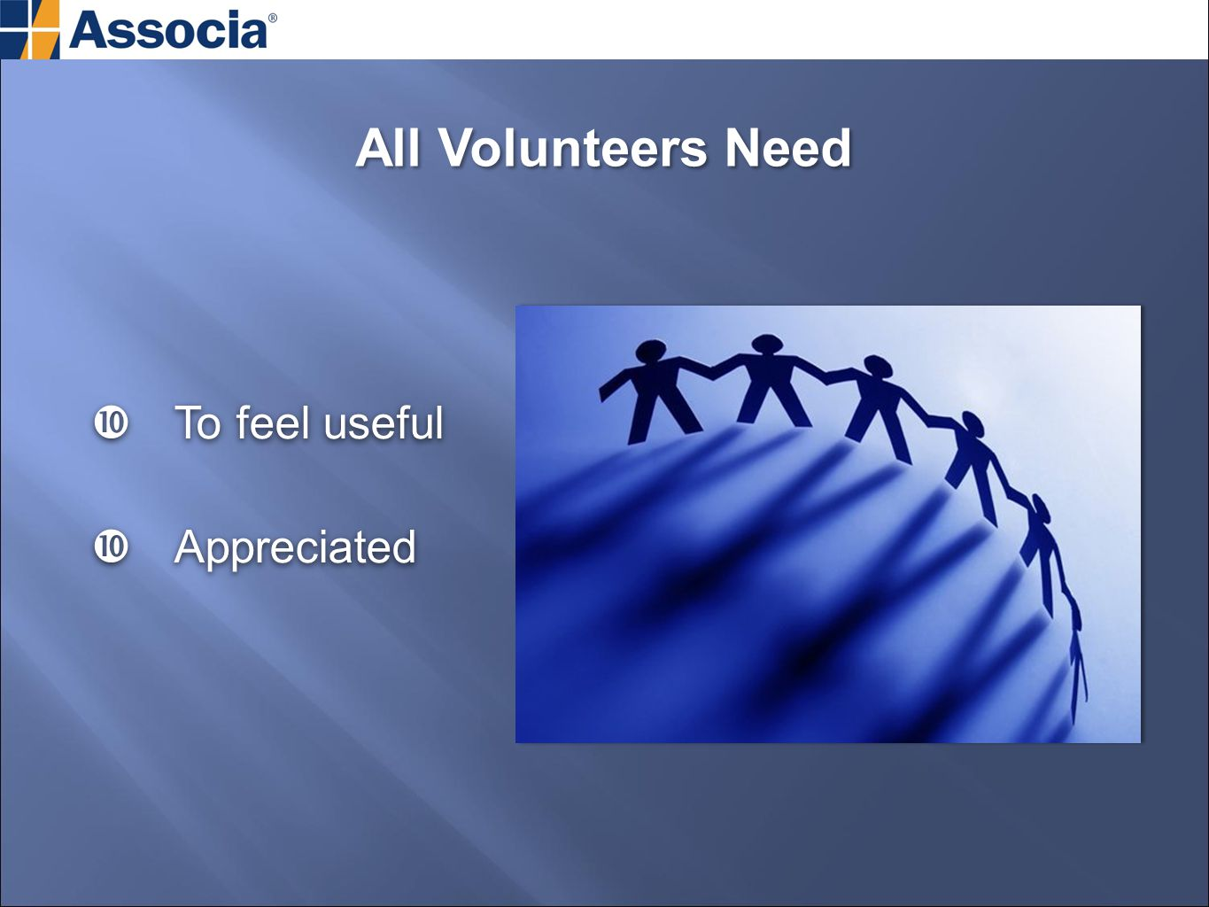 All Volunteers Need  To feel useful  Appreciated  To feel useful  Appreciated