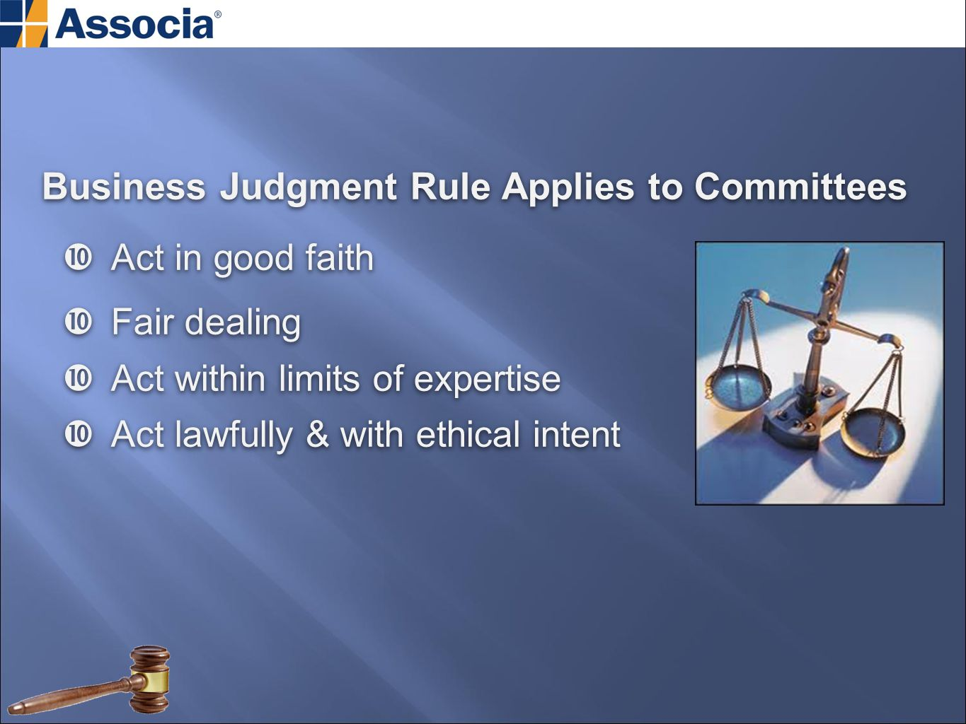 Business Judgment Rule Applies to Committees  Act in good faith  Fair dealing  Act within limits of expertise  Act lawfully & with ethical intent Business Judgment Rule Applies to Committees  Act in good faith  Fair dealing  Act within limits of expertise  Act lawfully & with ethical intent