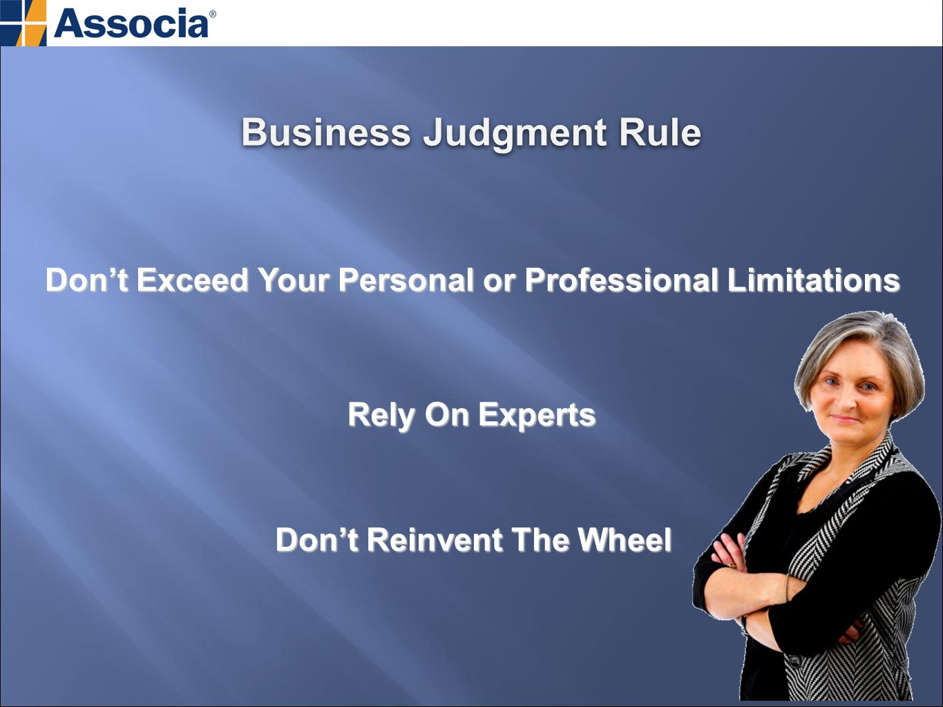 Business Judgment Rule Don't Exceed Your Personal or Professional Limitations Don't Reinvent The Wheel Rely On Experts
