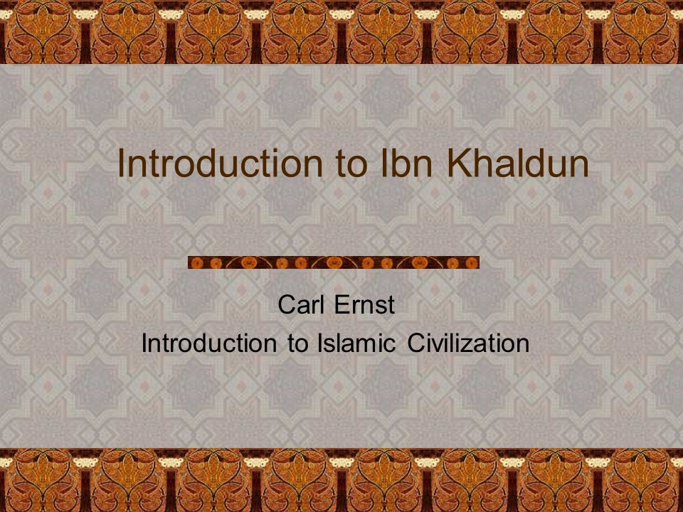 Notes on Bruce Lawrence's Introduction What distinguished Ibn Khaldun was neither his Arab lineage nor his linkage to Berbers via marriage but his Mediterranean location….