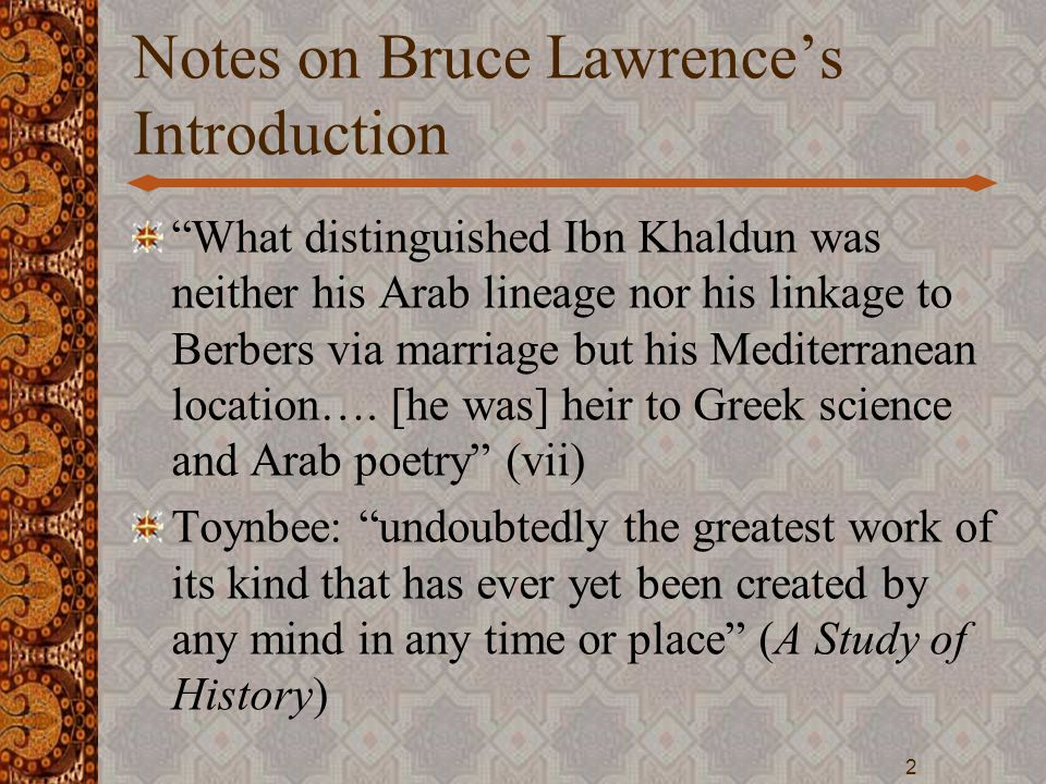 Structure 1.Muqaddima or Introduction 2.Book of Admonitions [Warnings] (Kitab al- `ibar), a history of dynasties of North Africa 3.Autobiography: Information on Ibn Khaldun and his Journey (rihla) in West and East 3