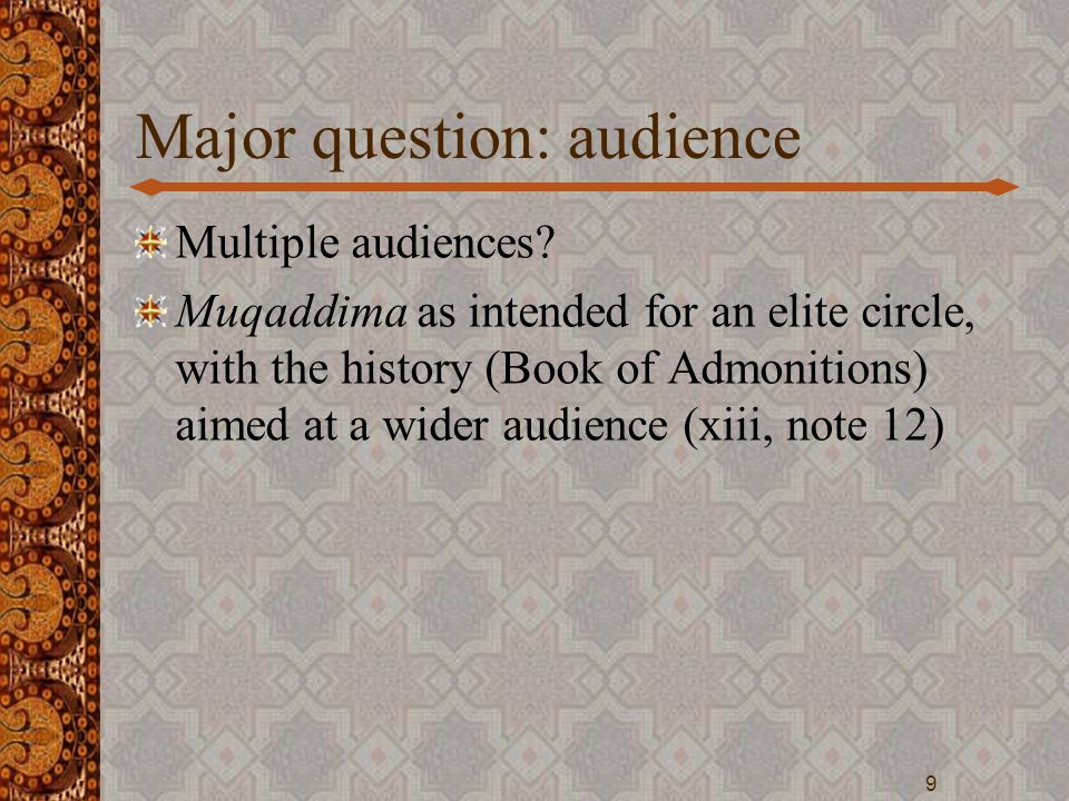 Major question: audience Multiple audiences? Muqaddima as intended for an elite circle, with the history (Book of Admonitions) aimed at a wider audien