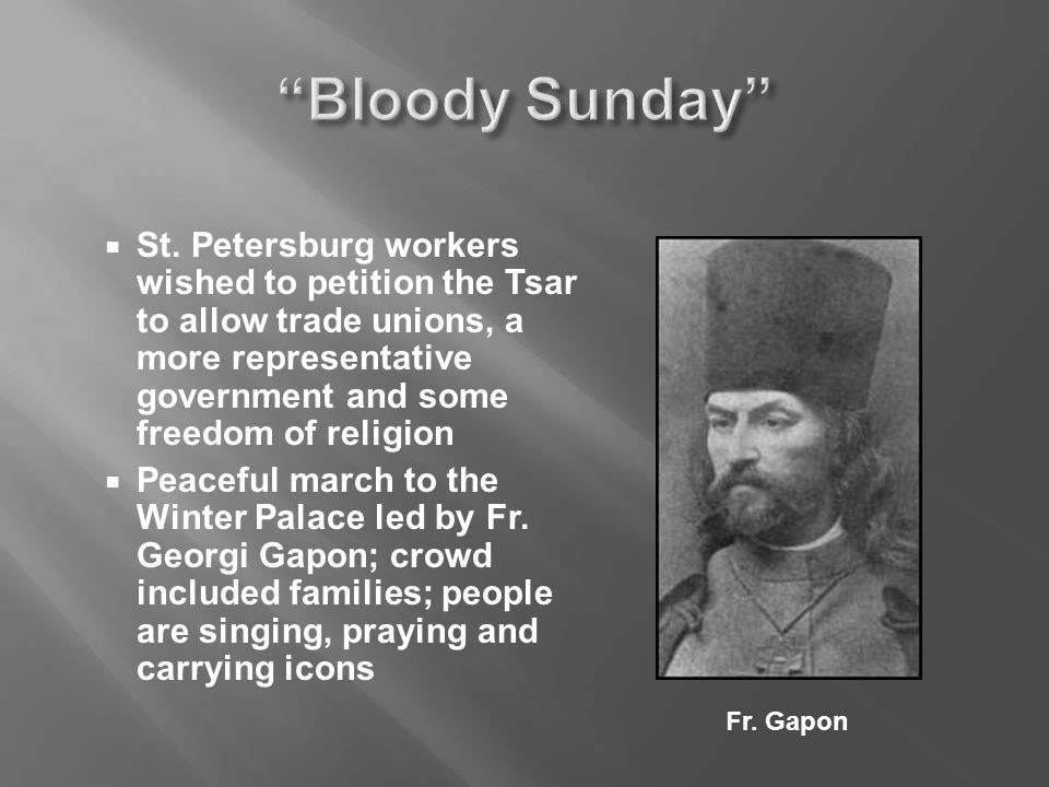  St. Petersburg workers wished to petition the Tsar to allow trade unions, a more representative government and some freedom of religion  Peaceful m