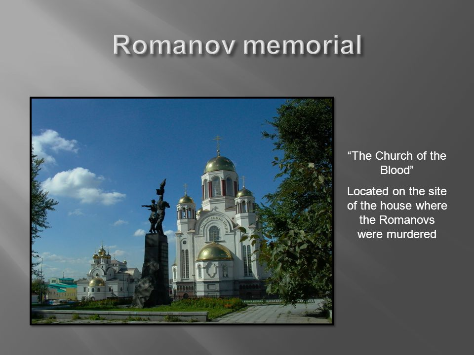 The Church of the Blood Located on the site of the house where the Romanovs were murdered