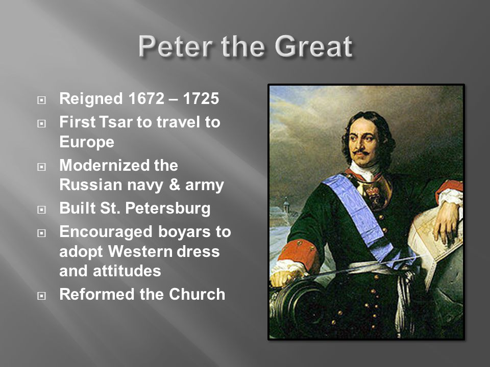  Reigned 1672 – 1725  First Tsar to travel to Europe  Modernized the Russian navy & army  Built St.