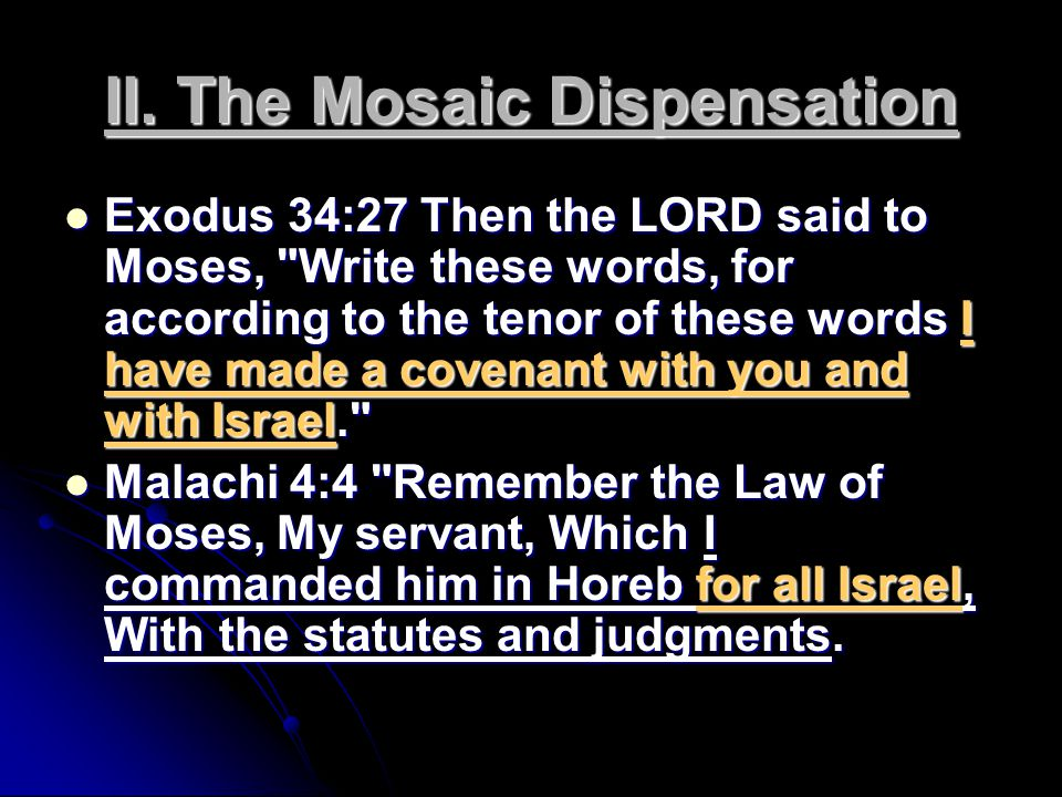 II. The Mosaic Dispensation Exodus 34:27 Then the LORD said to Moses,