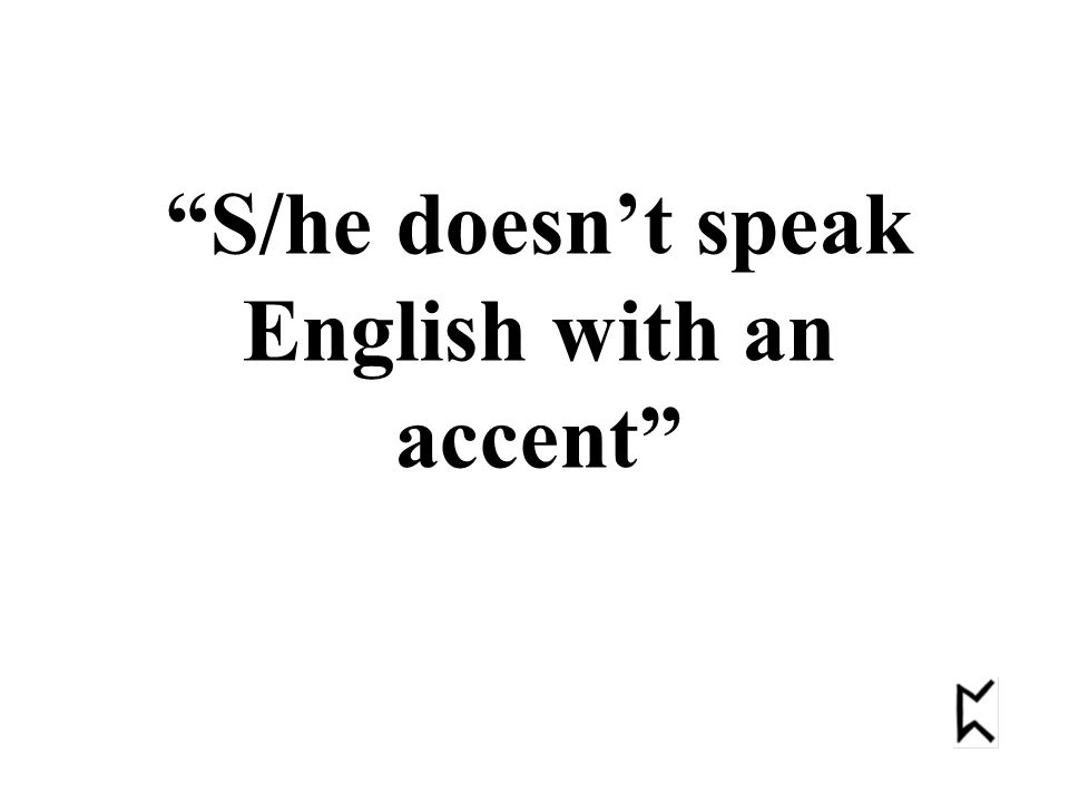 S/he doesn't speak English with an accent