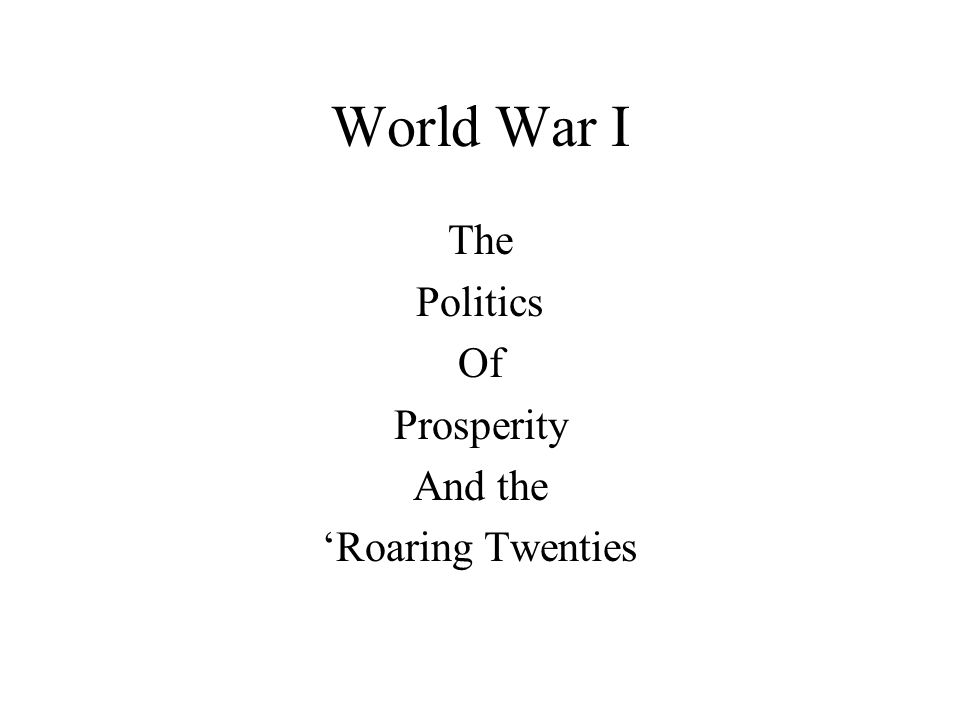 World War I The Politics Of Prosperity And the 'Roaring Twenties