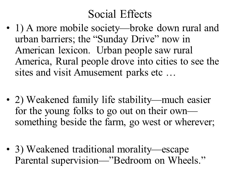 """Social Effects 1) A more mobile society—broke down rural and urban barriers; the """"Sunday Drive"""" now in American lexicon. Urban people saw rural Americ"""