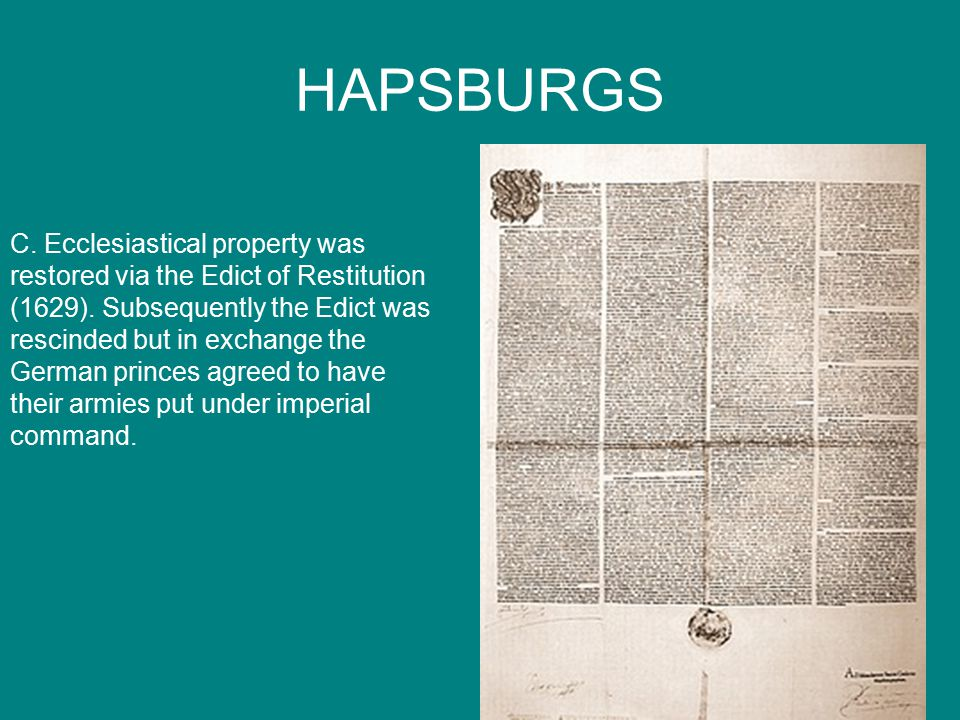 HAPSBURGS C.Ecclesiastical property was restored via the Edict of Restitution (1629).