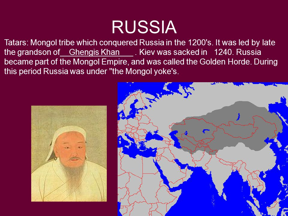 RUSSIA Tatars: Mongol tribe which conquered Russia in the 1200 s.