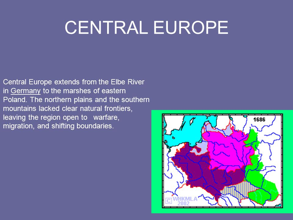 Central Europe extends from the Elbe River in Germany to the marshes of eastern Poland.