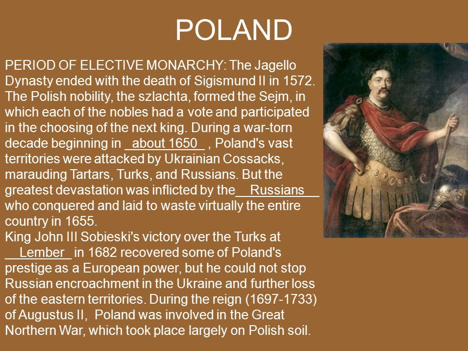 POLAND PERIOD OF ELECTIVE MONARCHY: The Jagello Dynasty ended with the death of Sigismund II in 1572.
