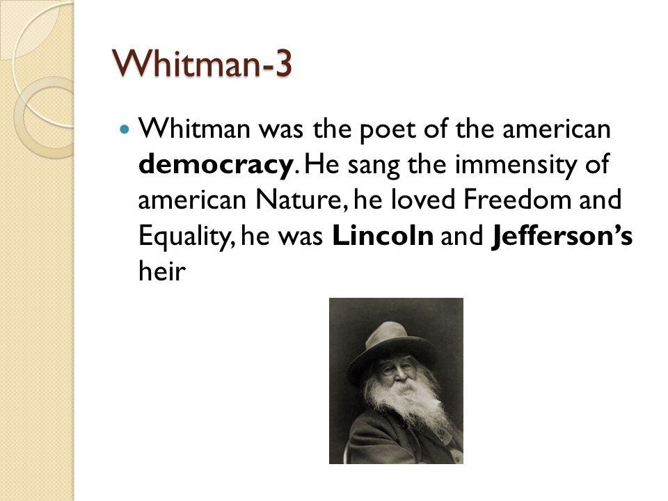 Whitman-3 Whitman was the poet of the american democracy.