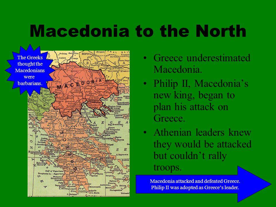 Macedonia to the North Greece underestimated Macedonia.