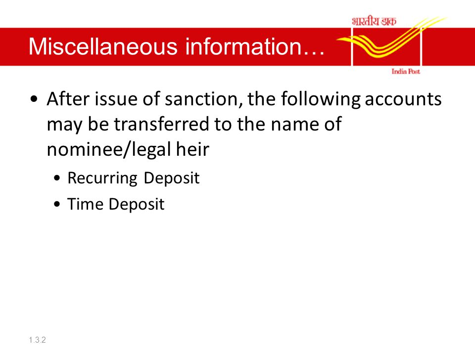 Miscellaneous information… After issue of sanction, the following accounts may be transferred to the name of nominee/legal heir Recurring Deposit Time Deposit 1.3.2