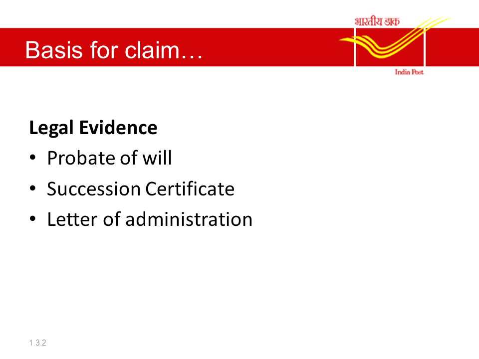 Basis for claim… Legal Evidence Probate of will Succession Certificate Letter of administration 1.3.2