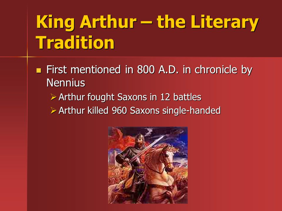 King Arthur – the Literary Tradition First mentioned in 800 A.D.