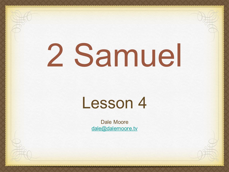 2 Samuel Lesson 4 Dale Moore dale@dalemoore.tv