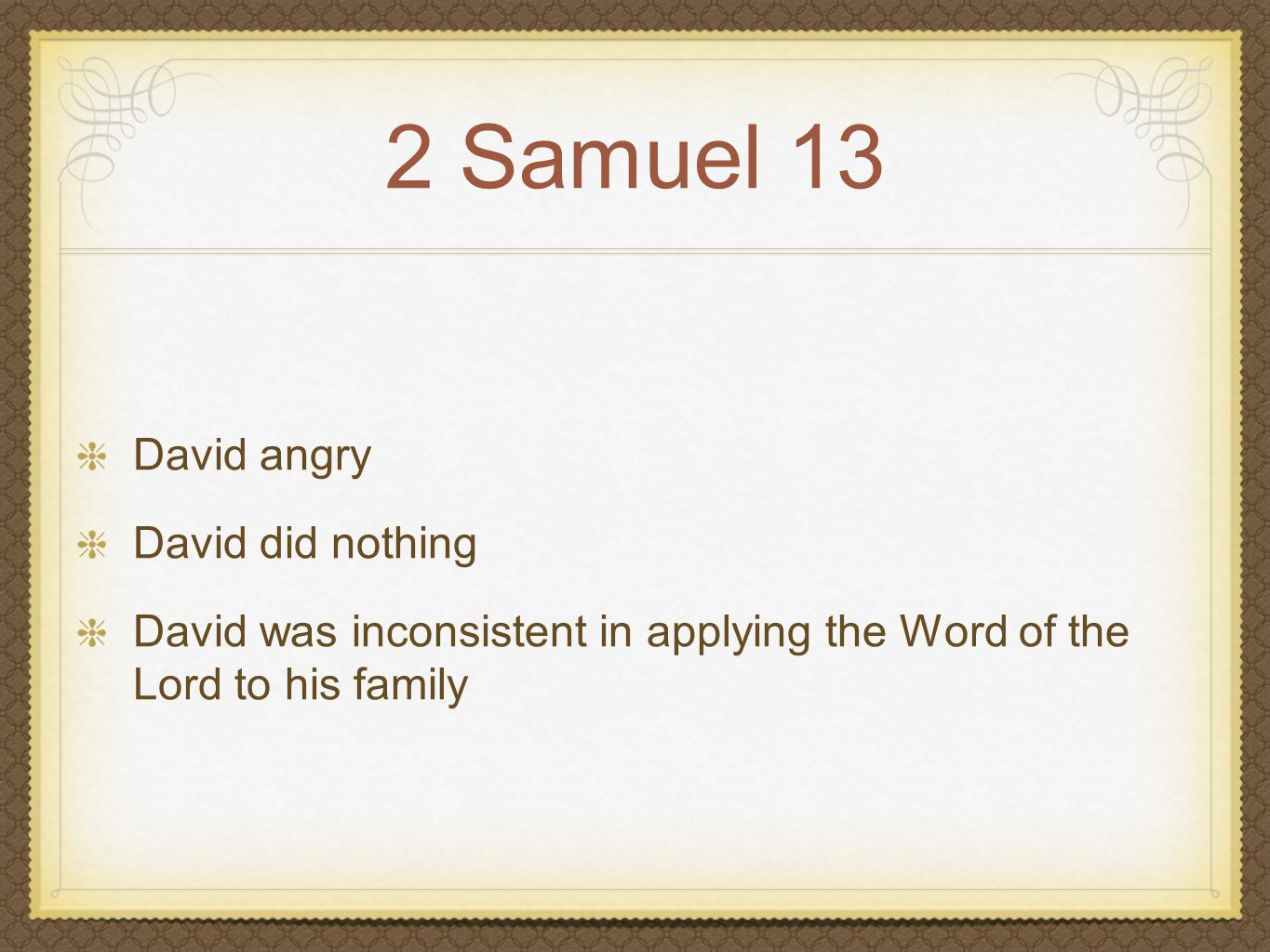 2 Samuel 13 David angry David did nothing David was inconsistent in applying the Word of the Lord to his family Absalom laid in wait...took Tamar in...he became ruled by his emotions...2 years later killed Amnon Absalom fled The sword would not pass from Davids house...first- born dead, daughter desolate, third-born estranged