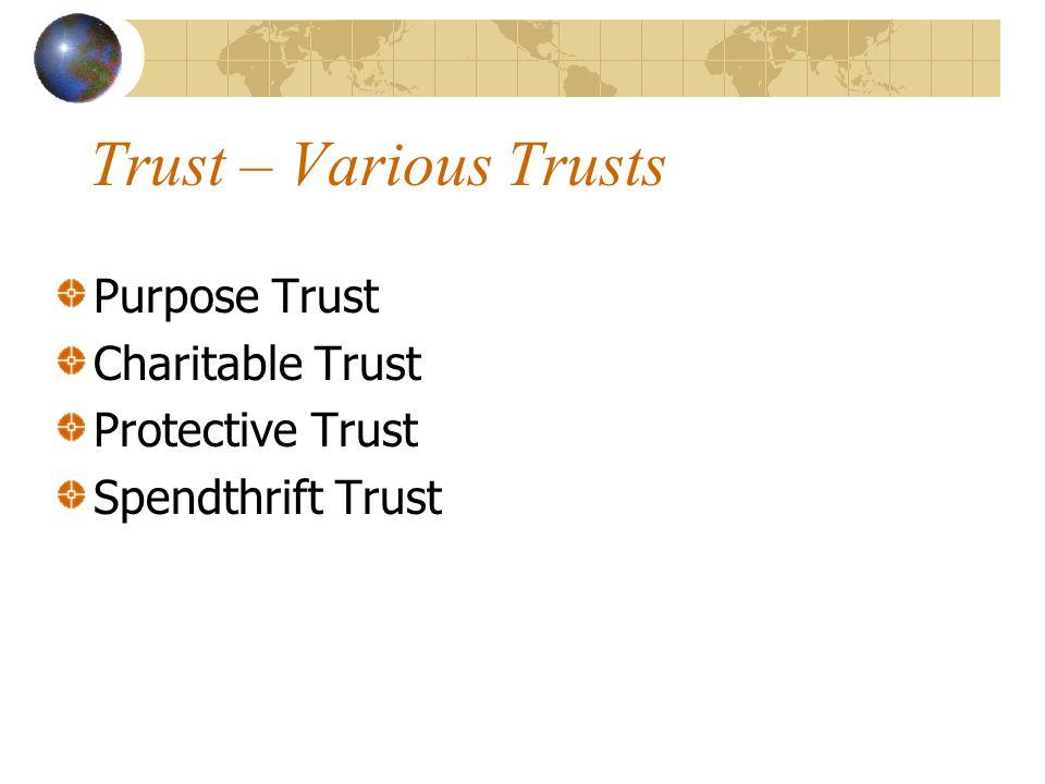 Trust – Various Trusts Purpose Trust Charitable Trust Protective Trust Spendthrift Trust