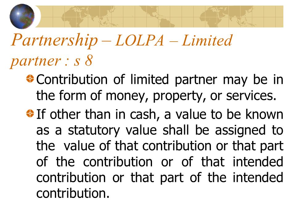 Partnership – LOLPA – Limited partner : s 8 Contribution of limited partner may be in the form of money, property, or services.
