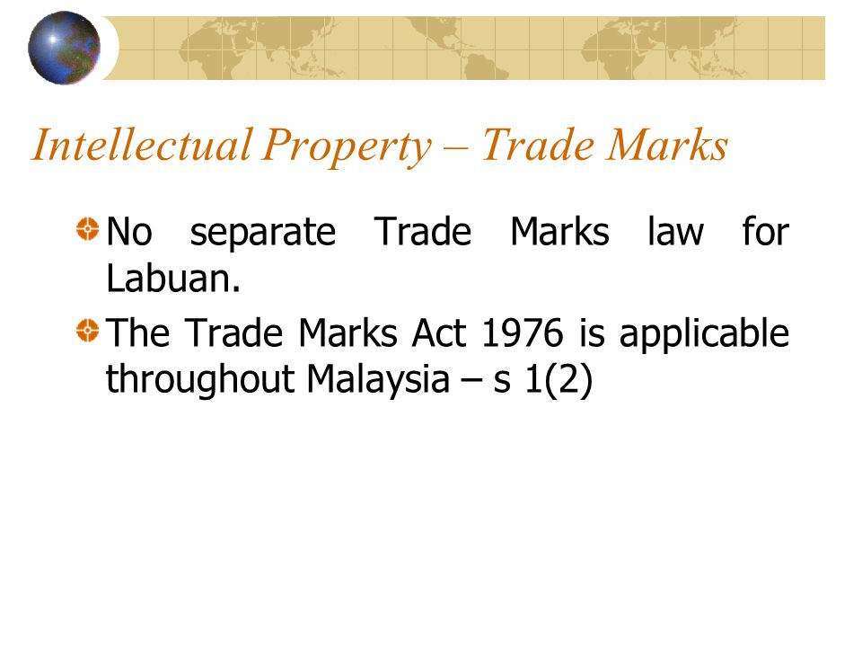Intellectual Property – Trade Marks No separate Trade Marks law for Labuan.
