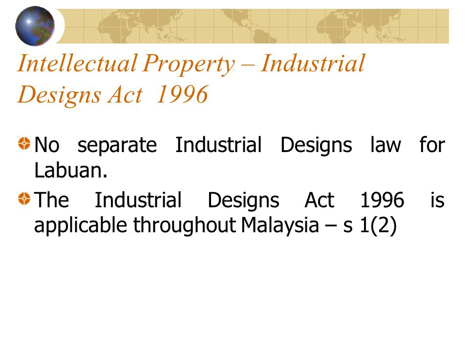 Intellectual Property – Industrial Designs Act 1996 No separate Industrial Designs law for Labuan.