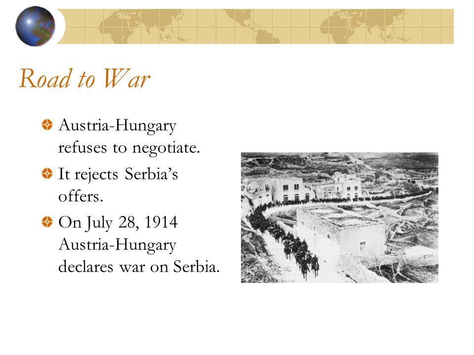 Road to War Austria-Hungary refuses to negotiate. It rejects Serbia's offers.