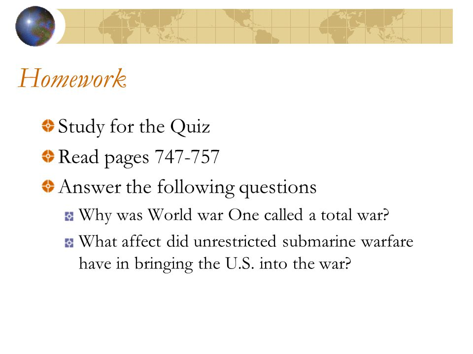 Homework Study for the Quiz Read pages 747-757 Answer the following questions Why was World war One called a total war.